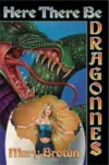 Here There Be Dragonnes - Mary Brown
