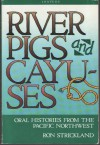 River Pigs and Cayuses: Oral Histories from the Pacific Northwest - Ron Strickland
