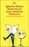 Bekenntnisse eines perfekten Ehemanns: Satiren - Ephraim Kishon