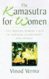 The Kamasutra For Women: The Modern Woman's Way To Sensual Fulfilment And Health (Kama Sutra): The Modern Woman's Way To Sensual Fulfilment And Health - Vinod Verma