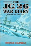 Jg26 War Diary Volume One: 1939-1942 - Donald Caldwell