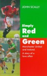Simply Red and Green: Manchester United and Ireland: A Story of a Love Affair - John Scally