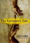The Lecturer's Tale: A Novel - James Hynes