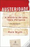 Austeridade: A História de uma Ideia Perigosa - Mark Blyth
