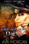 The Armored Doctor (Curiosity Chronicles, # 2) - Ava Morgan