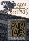 Alan Garner's Book Of British Fairy Tales - Alan Garner
