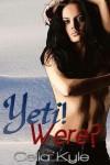 Yeti! Were? - Celia Kyle