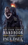 The Dark Lord's Handbook: Conquest - Paul Dale