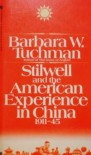 Stilwell and the American Experience in China, 1911-45 - Barbara W. Tuchman