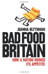 Bad Food Britain - Joanna Blythman