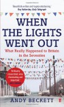 When The Lights Went Out: What Really Happened to Britain in the Seventies - Andy Beckett