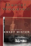 The Death of Sweet Mister - Daniel Woodrell