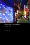Japanese Love Hotels: A Cultural History (Routledge Contemporary Japan) - Sarah Chaplin