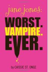 Jane Jones: Worst. Vampire. Ever. - Caissie St. Onge