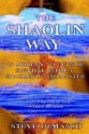 The Shaolin Way: 10 Modern Secrets of Survival from a Shaolin Grandmaster - Steve DeMasco, Alli Joseph