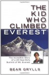 The Kid Who Climbed Everest: The Incredible Story of a 23-Year-Old's Summit of Mt. Everest - Bear Grylls