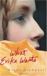 What Erika Wants - Bruce Clements