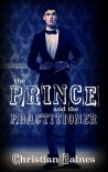 The Prince and the Practitioner - Christian Baines