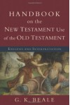 Handbook on the New Testament Use of the Old Testament: Exegesis And Interpretation - G.K. Beale
