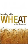 Brewing with Wheat: The 'Wit' and 'Weizen' of World Wheat Beer Styles - Stan Hieronymus