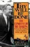 Thy Will Be Done: The Conquest of the Amazon : Nelson Rockefeller and Evangelism in the Age of Oil - Gerard Colby, Charlotte Dennett