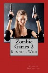 Zombie Games 2: Running Wild (Volume 2) - Kristen Middleton