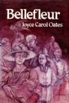 Bellefleur (1st Edition) - Joyce Carol Oates