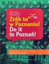 Zrób to w Poznaniu! Do it in Poznań! - Radosław Nawrot, Natalia Mazur, Michał Danielewski, Michał Wybieralski