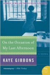On the Occasion of My Last Afternoon - Kaye Gibbons