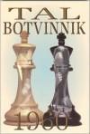 Tal-Botvinnik 1960: Match for the World Chess Championship - Mikhail Tal