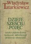 Dzieje sześciu pojęć. Sztuka, piękno, forma, twórczość, odtwórczość, przeżycie estetyczne - Władysław Tatarkiewicz