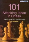 101 Attacking Ideas in Chess: Aggressive Concepts from a Grandmaster's Arsenal - Joe Gallagher