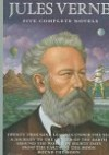 Jules Verne: Five Complete Novels (Twenty Thousand Leagues Under the Sea, Journey to the Center of the Earth, From the Earth to the Moon, Round the Moon, Around the World in Eighty Days) - Jules Verne