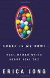 Sugar in My Bowl: Real Women Write about Real Sex - Erica Jong, Margaret Magowan