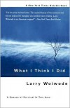What I Think I Did: A Season Of Survival In Two Acts - Larry Woiwode