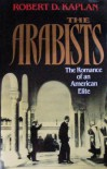 The Arabists: The Romance of an American Elite - Robert D. Kaplan