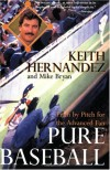 Pure Baseball: Pitch by Pitch for the Advanced Fan - Keith Hernandez;Mike Bryan