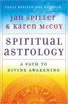 Spiritual Astrology: Your Personal Path to Self-Fulfillment - Jan Spiller, Karen McCoy