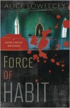 Force of Habit - Alice Loweecey