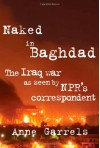 Naked in Baghdad: The Iraq War as Seen by NPR's Correspondent - Anne Garrels