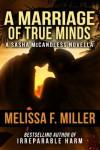 A Marriage of True Minds: A Sasha McCandless Novella (Sasha McCandless Legal Thriller No. 5.5) - Melissa F. Miller
