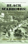 Black Warriors: The Buffalo Soldiers of World War II: Memories of the Only Negro Infantry Division to Fight in Europe - Ivan J. Houston