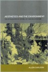 Aesthetics and the Environment: The Appreciation of Nature, Art and Architecture - Allen Carlson