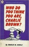 Who Do You Think You Are, Charlie Brown? - Charles M. Schulz