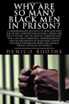 Why Are So Many Black Men in Prison? A Comprehensive Account of How and Why the Prison Industry Has Become a Predatory Entity in the Lives of African-American Men - Demico Boothe