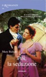 Poi, la seduzione -  Mary Balogh