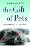 The Gift of Pets: Stories Only a Vet Could Tell - Bruce R. Coston