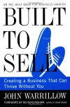 Built to Sell: Creating a Business That Can Thrive Without You - John Warrillow