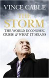 The Storm: The World Economic Crisis And What It Means - Vincent Cable