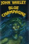 Blue Champagne - John Varley